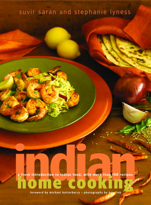 Indian Home Cooking By Saran, Suvir/ Lyness, Stephanie/ Batterberry, Michael (FRW)/ Fink, Ben (PHT)